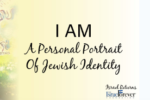 I AM – A PERSONAL PORTRAIT OF JEWISH IDENTITY